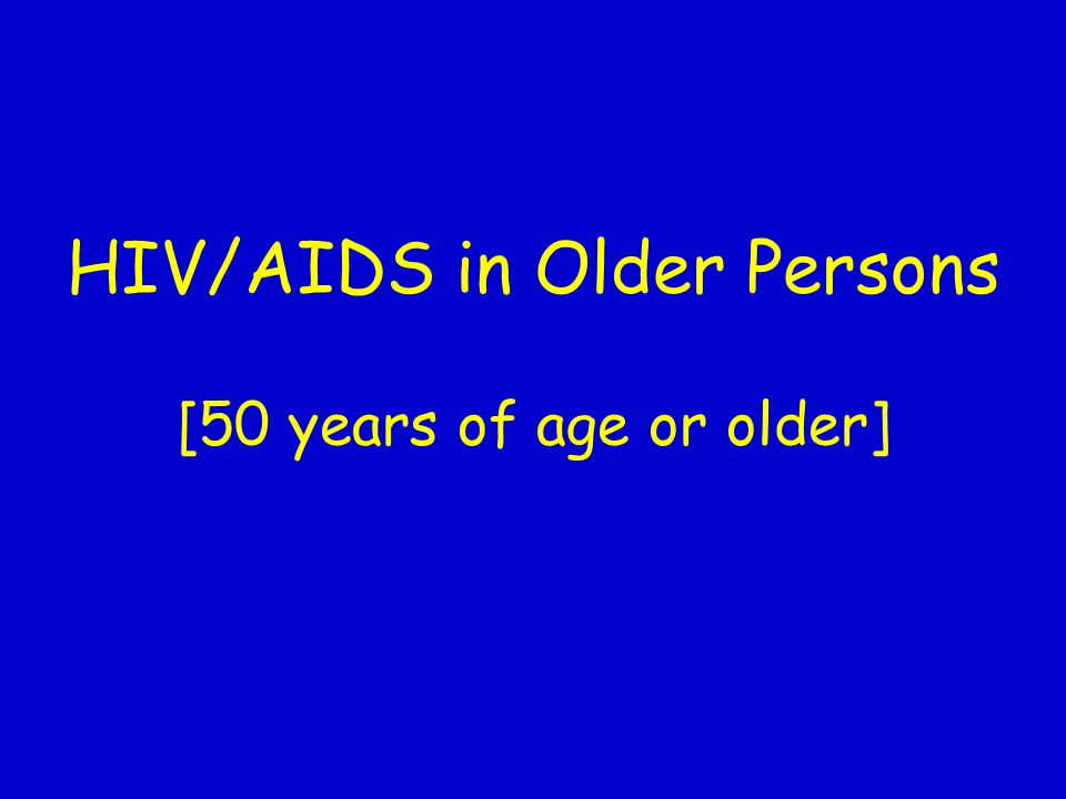 HIV/AIDS in Older Persons [50 years of age or older]